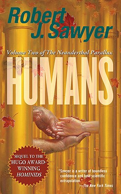 Humans: Volume Two of the Neanderthal Parallax - Sawyer, Robert J
