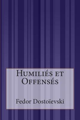 Humilies ET Offenses - Dostoievski, Fedor M
