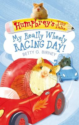 Humphrey's Tiny Tales 7: My Really Wheely Racing Day! - Birney, Betty G.