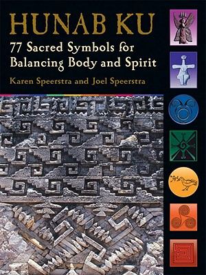 Hunab Ku: 77 Sacred Symbols for Balancing Body and Spirit - Speerstra, Karen, and Speerstra, Joel