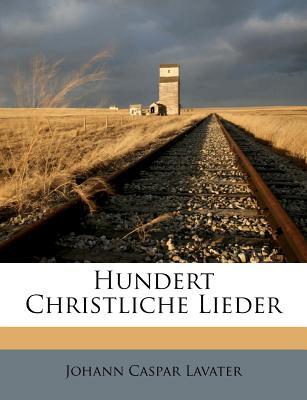 Hundert Christliche Lieder. - Lavater, Johann Caspar