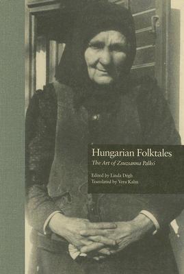 Hungarian Folktales: The Art of Zsuzsanna Palko - Kalm, Vera (Translated by), and Degh, Linda