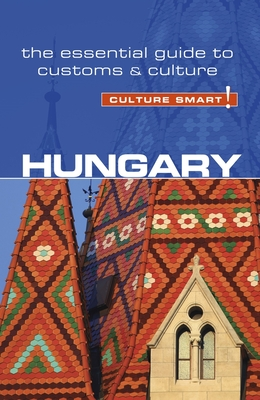 Hungary - Culture Smart!: The Essential Guide to Customs & Culture - McLean, Brian, and Eddy, Kester