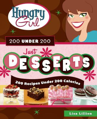 Hungry Girl 200 Under 200 Just Desserts: 200 Recipes Under 200 Calories - Lillien, Lisa