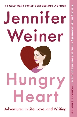 Hungry Heart: Adventures in Life, Love, and Writing - Weiner, Jennifer