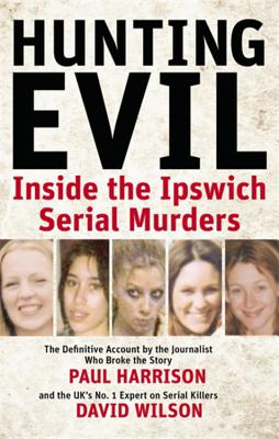 Hunting Evil: Inside the Ipswich Serial Murders - Harrison, Paul, and Wilson, David