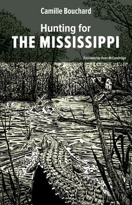 Hunting for the Mississippi - Bouchard, Camille, and McCambridge, Peter (Translated by)