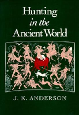 Hunting in the Ancient World - Anderson, J K