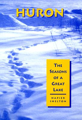 Huron: The Seasons of a Great Lake - Shelton, Napier