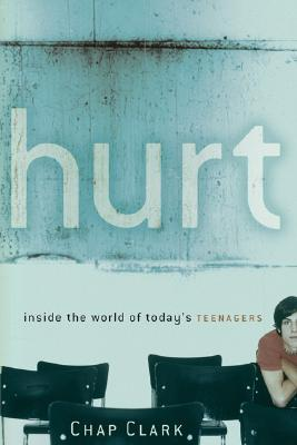 Hurt: Inside the World of Today's Teenagers - Clark, Chap