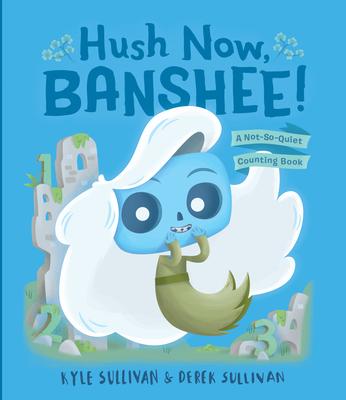 Hush Now, Banshee!: A Not-So-Quiet Counting Book - Sullivan, Kyle, and Sullivan, Derek (Illustrator)