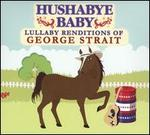 Hushabye Baby: Lullaby Renditions of George Strait
