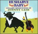 Hushabye Baby: Lullaby Renditions of Johnny Cash