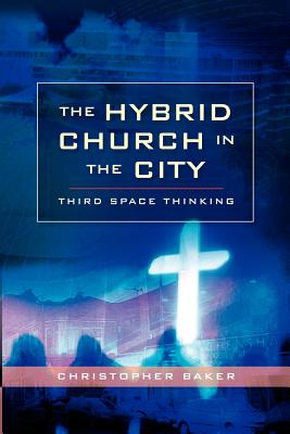 Hybrid Church in the City: Third Space Thinking - Baker, Christopher