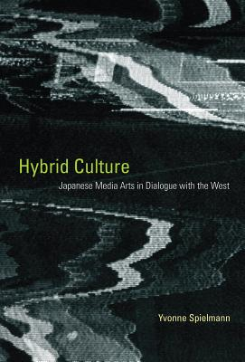 Hybrid Culture: The Rehumanization of Art and Literature - Spielmann, Yvonne, and Welle, Anja (Translated by), and Jones, Stan (Translated by)