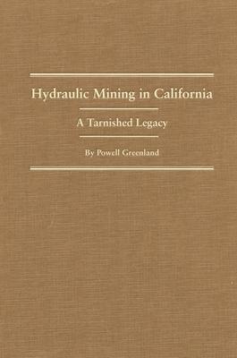 Hydraulic Mining in California: A Tarnished Legacy - Greenland, Powell