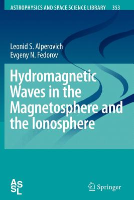 Hydromagnetic Waves in the Magnetosphere and the Ionosphere - Alperovich, Leonid S., and Fedorov, Evgeny N.