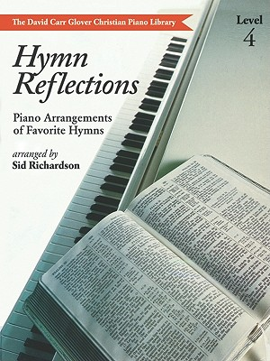 Hymn Reflections: Level 4 (Piano Arrangements of Favorite Hymns) - Richardson, Sid