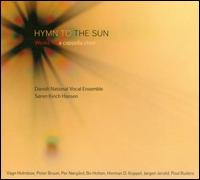 Hymn to the Sun: Works for A Cappella Choir - Adam Riis (tenor); Danish National Vocal Ensemble; Emil Lykke (tenor); Johan Karlström (bass); Klaudia Kidon (soprano);...