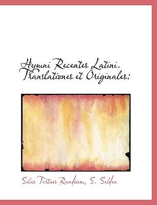 Hymni Recentes Latini. Translationes Et Originales - Randium, Silas Tertius, and S Selden, Selden (Creator)