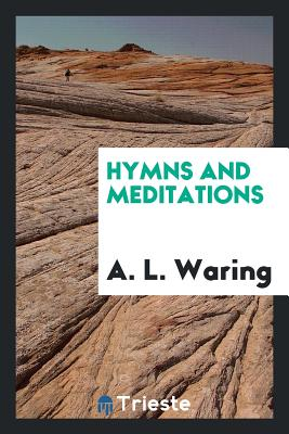 Hymns and Meditations - Waring, A L