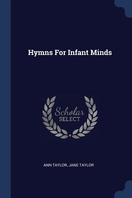 Hymns for Infant Minds - Taylor, Ann, and Taylor, Jane