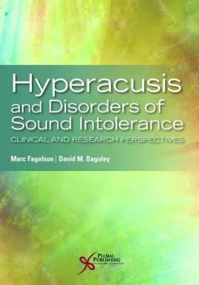 Hyperacusis and Disorders of Sound Intolerance: Clinical and Research Perspectives - Fagelson, Marc (Editor), and Baguley, David A. (Editor)