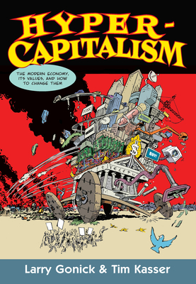 Hypercapitalism: The Modern Economy, Its Values and How to Change Them - Gonick, Larry, and Kasser, Tim