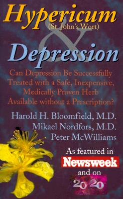 Hypericum & Depression: Can Depression Be Successfully Treated with a Safe, Inexpensive, Medically Proven Herb Available Without a Prescription? - Bloomfield, Harold H, M.D., and Nordfors, Mikael, M.D., and McWilliams, Peter