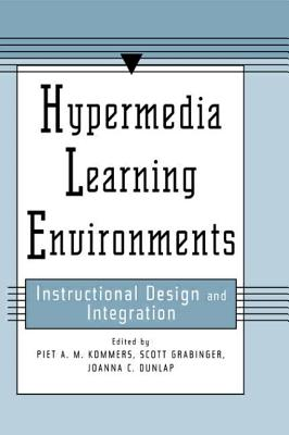 Hypermedia Learning Environments: Instructional Design and Integration - Kommers, Piet A. M. (Editor), and Grabinger, Scott (Editor), and Dunlap, Joanna C. (Editor)