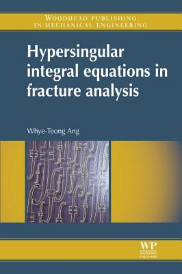 Hypersingular Integral Equations in Fracture Analysis - Ang, Whye-Teong