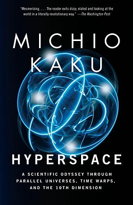 Hyperspace: A Scientific Odyssey Through Parallel Universes, Time Warps, and the 10th Dimens Ion - Kaku, Michio