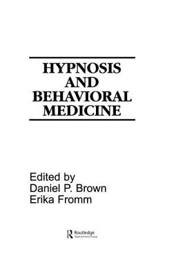 Hypnosis and Behavioral Medicine - Brown, Daniel P, PhD