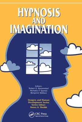 Hypnosis and Imagination - Kunzendorf, Robert G, and Spanos, Nicholas P, and Wallace, Benjamin
