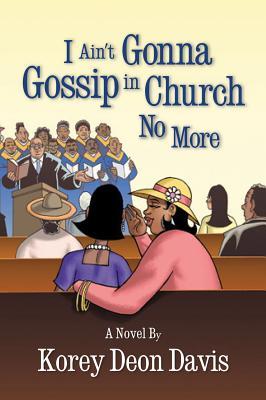 I Ain't Gonna Gossip in Church No More - Davis, Korey Deon