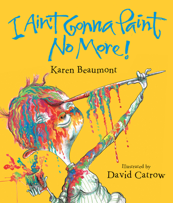 I Ain't Gonna Paint No More! - Beaumont, Karen
