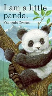 I Am a Little Panda: Mini - Crozat, Francois