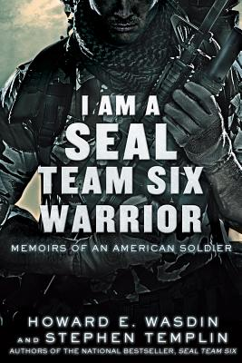 I Am a Seal Team Six Warrior: Memoirs of an American Soldier - Wasdin, Howard E, and Templin, Stephen