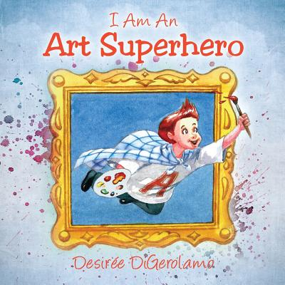 I Am an Art Superhero - Digerolamo, Desiree