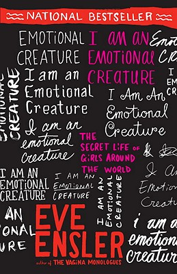 I Am an Emotional Creature: The Secret Life of Girls Around the World - Ensler, Eve