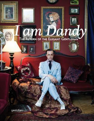 I am Dandy: The Return of the Elegant Gentleman - Callahan, Rose (Editor), and Adams, Nathaniel (Editor)