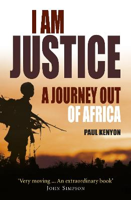I Am Justice: A Journey Out of Africa - Kenyon, Paul