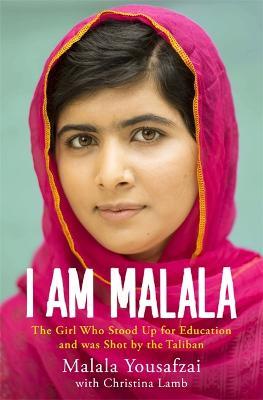 I Am Malala: The Girl Who Stood Up for Education and Was Shot by the Taliban - Yousafzai, Malala, and Lamb, Christina