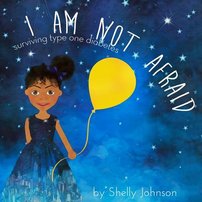 I Am Not Afraid: Surviving Type 1 Diabetes - Johnson, Shelly M