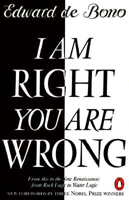 I Am Right You Are Wrong: From This to the New Renaissance: From Rock Logic to Water Logic - de Bono, Edward, and Giaever, Ivar (Foreword by), and Josephson, Brian (Foreword by)