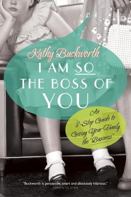 """I Am So the Boss of You: An 8-Step Guide to Giving Your Family the """"business"""" - Buckworth, Kathy"""