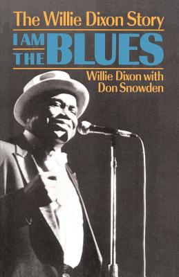 I Am the Blues: The Willie Dixon Story - Dixon, Willie, and Snowden, Don