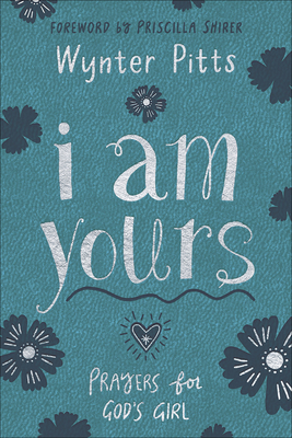 I Am Yours: Prayers for God's Girl - Pitts, Wynter