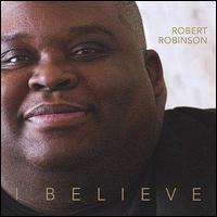 I Believe - Robert Robinson