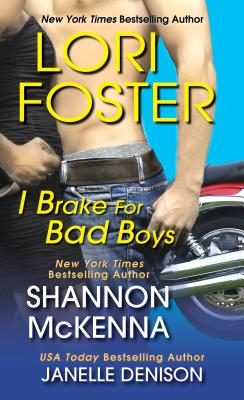 I Brake for Bad Boys - Foster, Lori, and McKenna, Shannon, and Denison, Janelle
